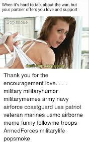 Encouragement Memes - when it s hard to talk about the war but your partner offers you
