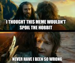 The Hobbit Meme - i thought this meme wouldn t spoil the hobbit never have i been so
