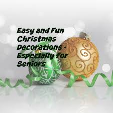 easy and fun christmas decorations especially for seniorslife