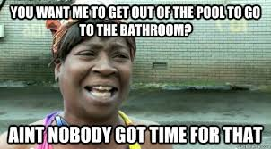 Swimming Pool Meme - you want me to get out of the pool to go to the bathroom aint