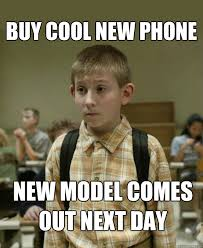 New Phone Meme - buy cool new phone new model comes out next day failure kid