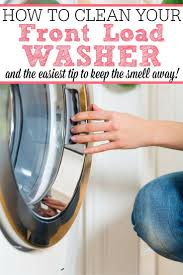 how to clean your front load washer washer cleaning and clean house