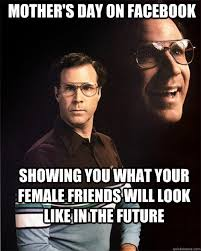 Funny Mothers Day Memes - mothers day on facebook funny will ferrell meme