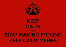 How To Make A Keep Calm Meme - how to make a keep calm meme 28 images keep calm and carry on
