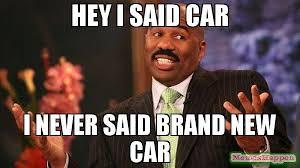 New Car Meme - hey i said car i never said brand new car meme steve harvey 58144