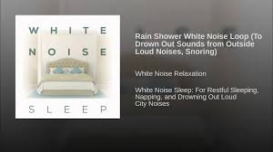 White Noise Machine For Bedroom Rain Shower White Noise Loop To Drown Out Sounds From Outside