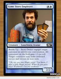Magic Card Meme - magic cards based on people who play magic store employee by ben