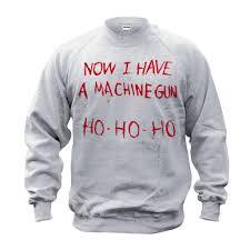 die hard christmas sweatshirt now i have a machine gun ho ho ho