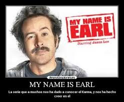 My Name Is Earl Memes - my name is earl desmotivaciones