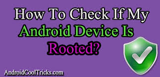 how do i if my android has a virus how to check if my android phone is rooted or not