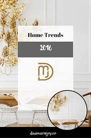 Trending Home Decor What Home Trends And Decor Are Trending In 2016 U2014 Dinamariejoy Co