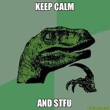 How To Make A Keep Calm Meme - keep calm and stfu keep calm and stfu make a meme