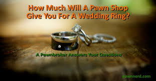 pawn shop wedding rings how much will a pawn shop give me for a wedding ring in 2017