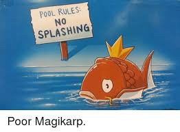 Magikarp Meme - pool rules splashing poor magikarp magikarp meme on me me