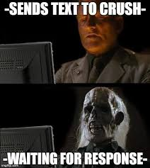 Waiting For Text Meme - waiting for your crush to text back are the most agonizing moments