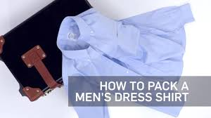How to pack a men 39 s dress shirt travel leisure