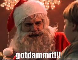 Bad Santa Meme - bad santa goddamnit quickmeme