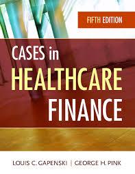 cases in healthcare finance fifth edition louis c gapenski