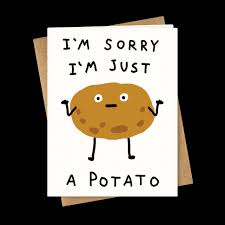 i m sorry i m just a potato greeting cards human