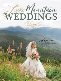 colorado weddings home colorado weddings magazine luxe mountain weddings magazine