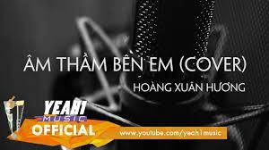 yutube m thm bn em âm thầm bên em cover by hoàng xuân hương official music video