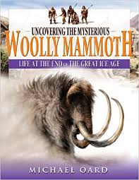 uncovering mysterious woolly mammoth michael oard