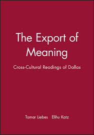 the export of meaning cross cultural readings of dallas media