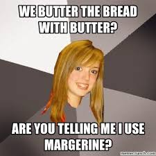 Butter Meme - butter the bread with butter