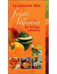 cuisine des legumes la cuisine des fruits et légumes au fil des saisons broché