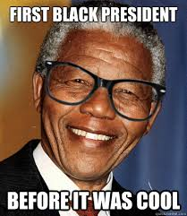 Meme Nelson - first black president before it was cool hipster nelson mandela