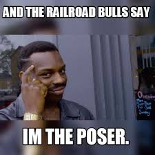 meme maker and the railroad bulls say im the poser