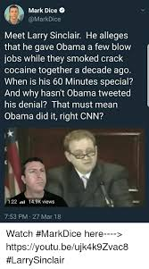 Crack Cocaine Meme - mark dice meet larry sinclair he alleges that he gave obama a few