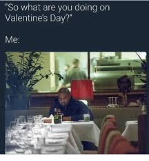 Me On Valentines Day Meme - so what are you doing on valentine s day me valentine s day meme