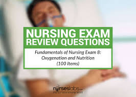 fundamentals of nursing exam 8 oxygenation and nutrition 100