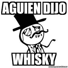Whisky Meme - meme feel like a sir aguien dijo whisky 3264489