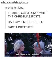 Christmas Memes Tumblr - whovian at hogwarts mishasminions tumblr calm down with the