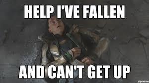 Help I Ve Fallen Meme - loki meme help i ve fallen and can t get up weknowmemes