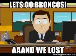 Go Broncos Meme - lets go broncos aaand we lost south park aand it s gone meme