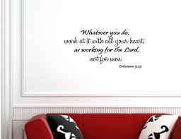 amazon com whatever you do work at it with all your heart as amazon com whatever you do work at it with all your heart as working for the lord not for men colossians 3 23 vinyl wall art inspirational quotes and