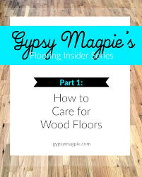 how to clean a wood floor magpiegypsy magpie