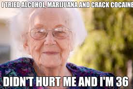 Crack Cocaine Meme - i tried alcohol marijuana and crack cocaine didn t hurt me and i m