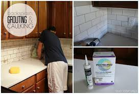 How To Tile Kitchen Backsplash Duo Ventures Kitchen Update Grouting U0026 Caulking Subway Tile