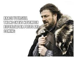 No Shave November Memes - brace yourself the no shave november before after posts are