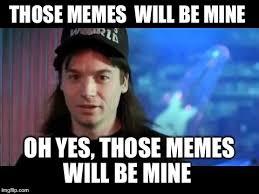 World Of Memes - wayne s world imgflip