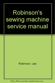 robinson u0027s sewing machine service manual amazon co uk lee