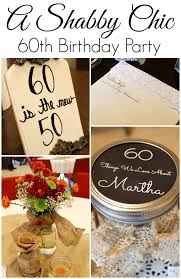 60th birthday party ideas shabby chic 60th birthday party child at heart