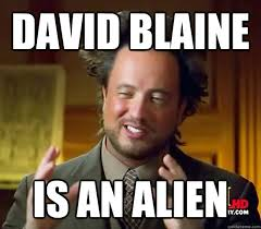 Blaine Meme - david blaine is an alien ancient aliens quickmeme