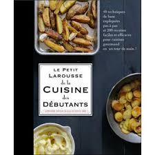 livre larousse cuisine petit larousse cuisine des débutants cartonné collectif achat