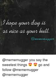 Sweetest Day Meme - hope your day nice as your mugger you say the sweetest things