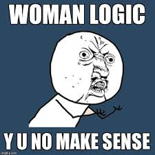 Meme Woman Logic - y u no meme imgflip